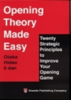 Opening Theory Made Easy: Twenty Strategic Principles to Improve Your Opening Game by Hideo Ōtake