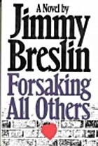 FORSAKING ALL OTHERS by Jimmy Breslin