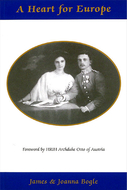 Bogle : A heart of Europe : The Lives of Emperor Charles and Empress Zita of Austria-Hungary