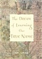 The Dream of Learning Our True Name by Kathy…