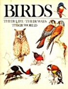 Birds: Their Life, Their Ways, Their World…