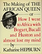 The Making of The African Queen: Or How I…