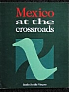 Mexico at the crossroads by Emilio Zorrilla…