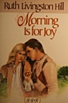 Morning Is for Joy (Ruth Livingston Hill…