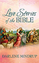 Love Stories of the Bible by Darlene Mindrup