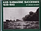 Axis Submarine Successes of World War Two:…