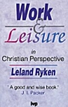 Work & Leisure in Christian Perspective by…