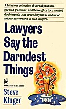 Lawyers Say the Darndest Things by Steve…