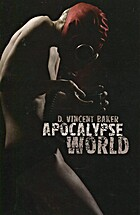 Apocalypse World by D. Vincent Baker