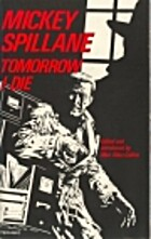 Tomorrow I Die by Mickey Spillane