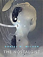 The Nostalgist by Daniel H. Wilson