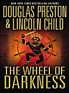 The Wheel of Darkness by Douglas Preston