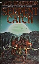 Serpent Catch by Dave Wolverton