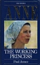 Anne: The Working Princess by Paul James
