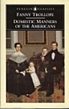 Domestic Manners of the Americans by Frances…