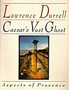 Caesar's Vast Ghost: Aspects of Provence by…