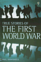 True Stories of the First World War by Paul…