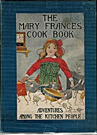 The Mary Frances cook book, or, Adventures…