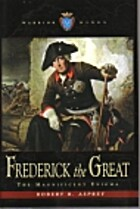 Frederick the Great: The Magnificent Enigma…