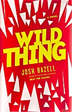 Wild Thing: A Novel by Josh Bazell