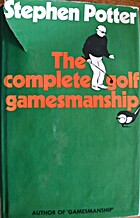 The Complete Golf Gamesmanship by Stephen Potter