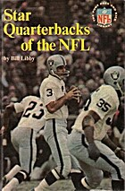 Star Quarterbacks of the NFL by Bill Libby