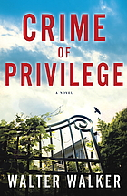 Crime of Privilege: A Novel by Walter Walker