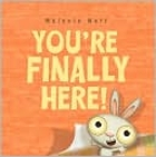 You're Finally Here! by Melanie Watt