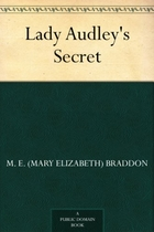 an analysis of the style and genre of lady audleys secret a novel by mary elizabeth braddon Lady audley's secret was the most successful sensation novel published in the 1860s, the decade that saw the high point of sensation fiction the book's author, mary elizabeth braddon, became famous - and notorious - as a result of the novel's runaway success, and she would go on to have a very lucrative publishing career as a.