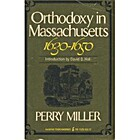 Orthodoxy in Massachusetts, 1630-1650 by…