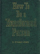 How to Be a Transformed Person by E. Stanley…