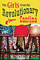 The Girls from the Revolutionary Cantina: A Novel by M. Padilla
