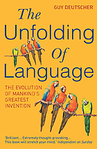 Book Cover: The Unfolding of Language by Guy Deutscher