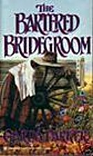 The Bartered Bridegroom by Garda Parker