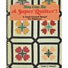 You Can Be a Super Quilter by Carla J.…