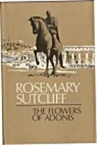 The Flowers of Adonis by Rosemary Sutcliff