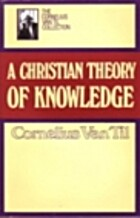 A Christian theory of knowledge by Cornelius…