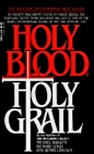 The Holy Blood and the Holy Grail by Michael…
