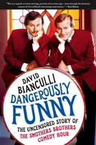 Dangerously Funny: The Uncensored Story of The Smothers Brothers Comedy Hour by David Bianculli