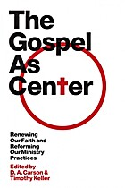 The Gospel As Center by Timothy Keller