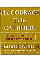 The Courage To Be Catholic: Crisis, Reform,…
