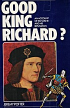 Good King Richard? by Jeremy Potter