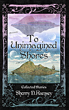 To Unimagined Shores: Collected Stories av…