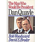The Man Who Would Be President: Dan Quayle…