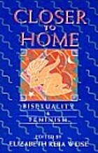 Closer to Home: Bisexuality & Feminism by…