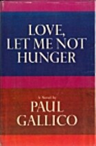 Love, Let Me Not Hunger by Paul Gallico