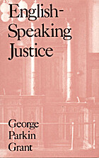Cover image for English Speaking Justice by George Parkin Grant