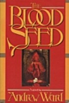 The Blood Seed by Andrew Ward
