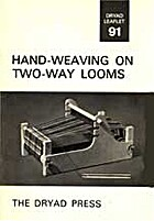 Hand-weaving on Two-way Looms by Dryad Press