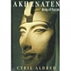 Akhenaten: King of Egypt by Cyril Aldred